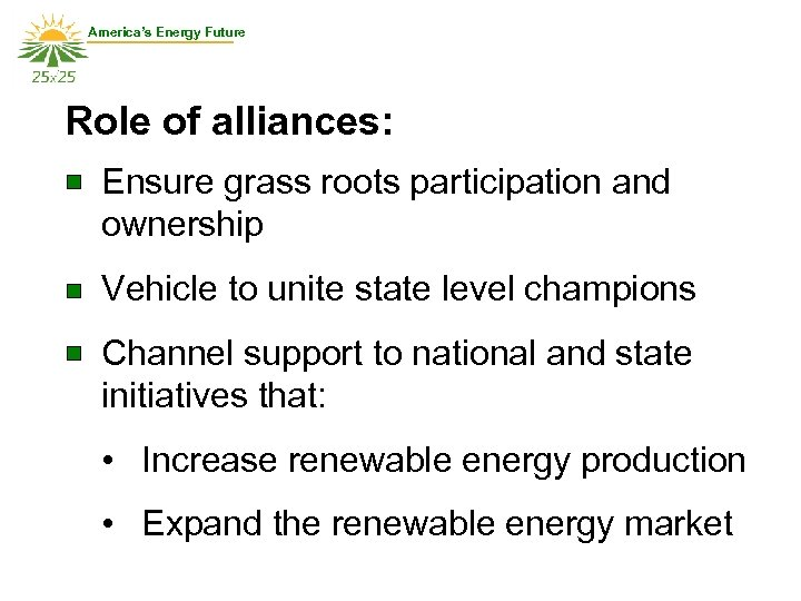 America's Energy Future Role of alliances: Ensure grass roots participation and ownership Vehicle to