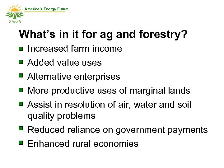 America's Energy Future What's in it for ag and forestry? Increased farm income Added