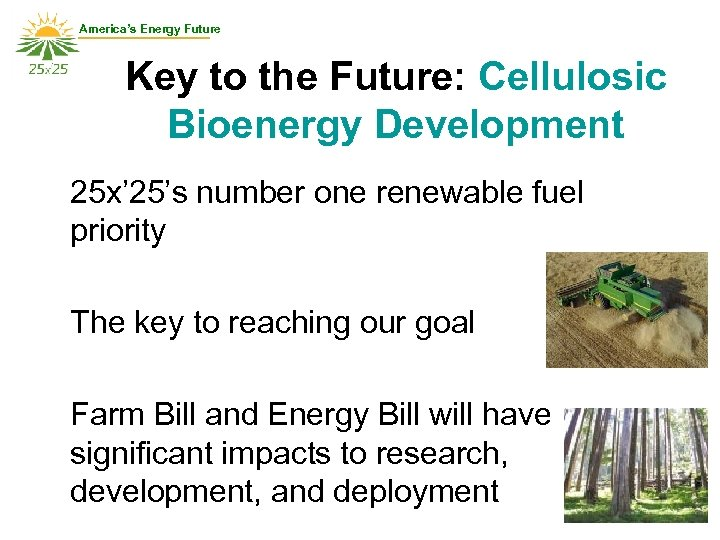 America's Energy Future Key to the Future: Cellulosic Bioenergy Development 25 x' 25's number
