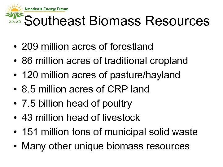 America's Energy Future Southeast Biomass Resources • • 209 million acres of forestland 86