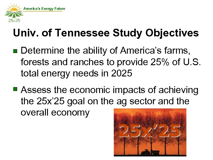 America's Energy Future Univ. of Tennessee Study Objectives • Determine the ability of America's