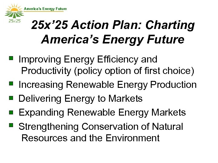 America's Energy Future 25 x' 25 Action Plan: Charting America's Energy Future Improving Energy