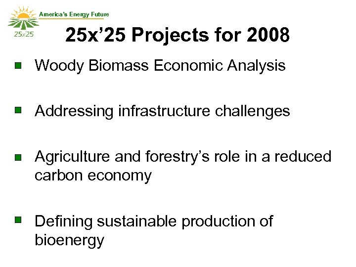 America's Energy Future 25 x' 25 Projects for 2008 Woody Biomass Economic Analysis Addressing