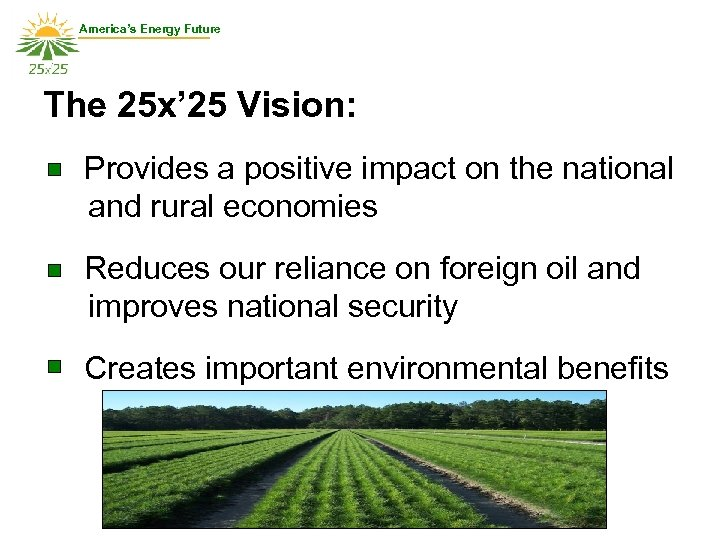 America's Energy Future The 25 x' 25 Vision: Provides a positive impact on the