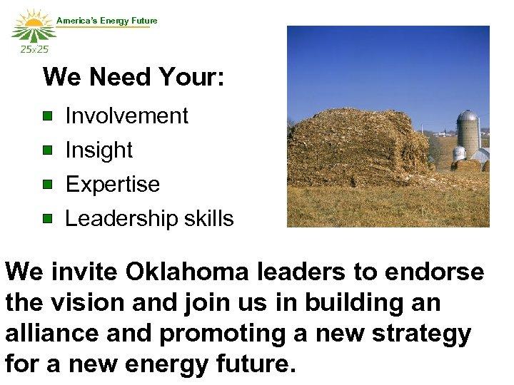 America's Energy Future We Need Your: Involvement Insight Expertise Leadership skills We invite Oklahoma