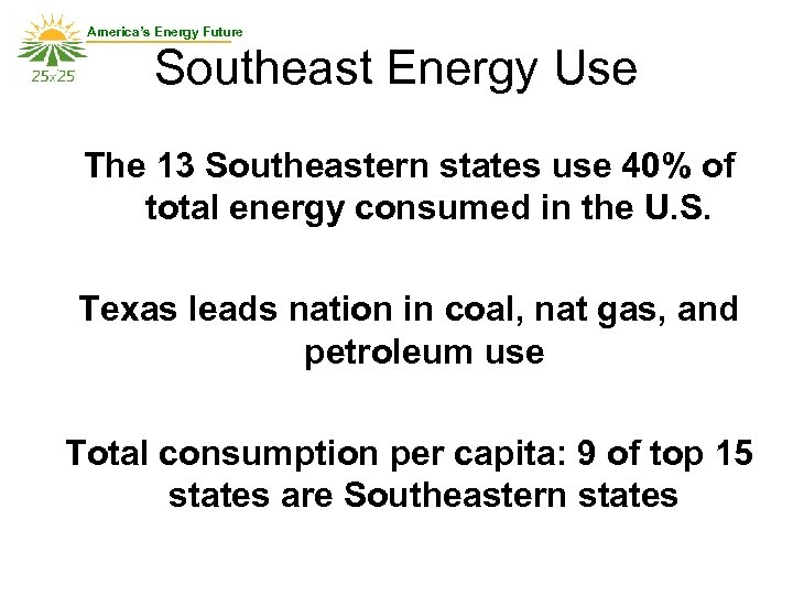 America's Energy Future Southeast Energy Use The 13 Southeastern states use 40% of total