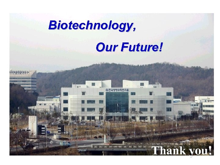 Biotechnology, Our Future! Thank you!