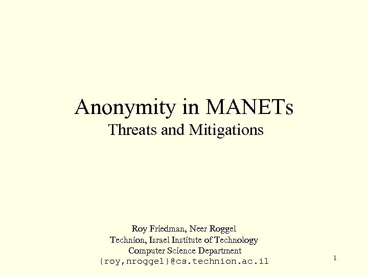 Anonymity in MANETs Threats and Mitigations Roy Friedman, Neer Roggel Technion, Israel Institute of