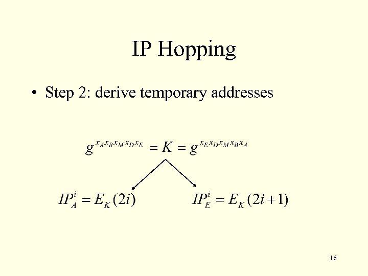 IP Hopping • Step 2: derive temporary addresses 16