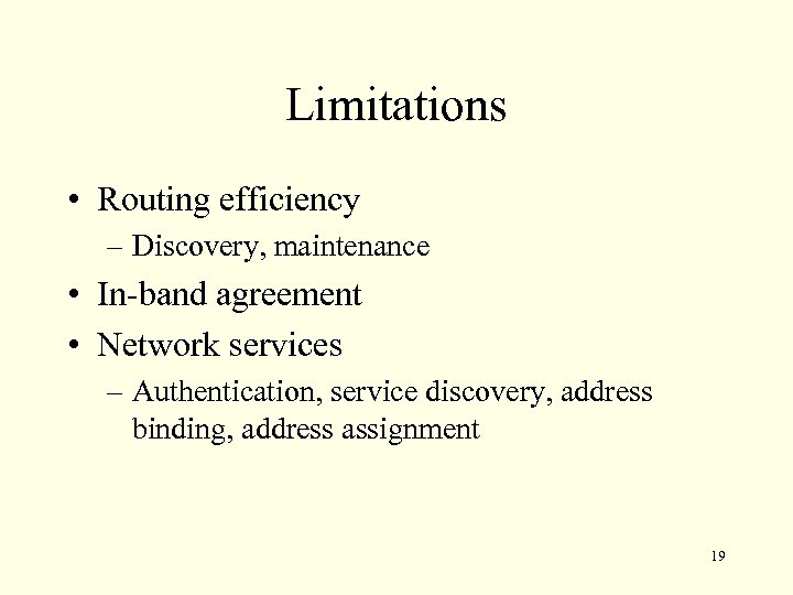 Limitations • Routing efficiency – Discovery, maintenance • In-band agreement • Network services –