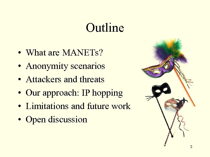 Outline • • • What are MANETs? Anonymity scenarios Attackers and threats Our approach: