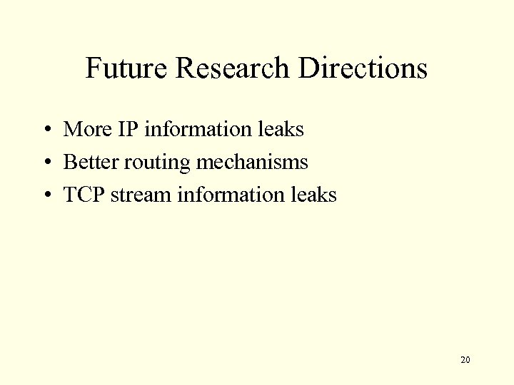 Future Research Directions • More IP information leaks • Better routing mechanisms • TCP