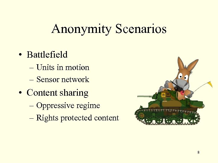 Anonymity Scenarios • Battlefield – Units in motion – Sensor network • Content sharing
