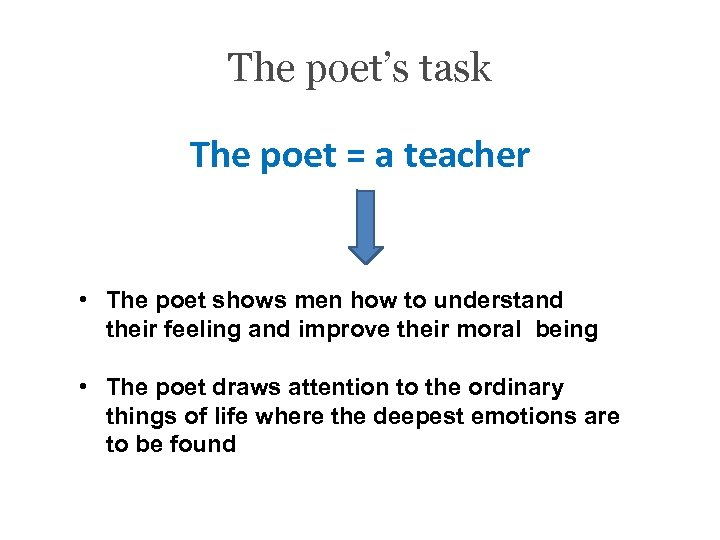 The poet's task The poet = a teacher • The poet shows men how
