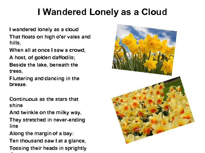 I Wandered Lonely as a Cloud I wandered lonely as a cloud That floats
