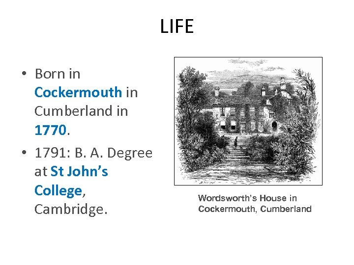 LIFE • Born in Cockermouth in Cumberland in 1770. • 1791: B. A. Degree