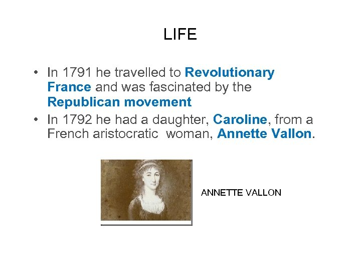 LIFE • In 1791 he travelled to Revolutionary France and was fascinated by the
