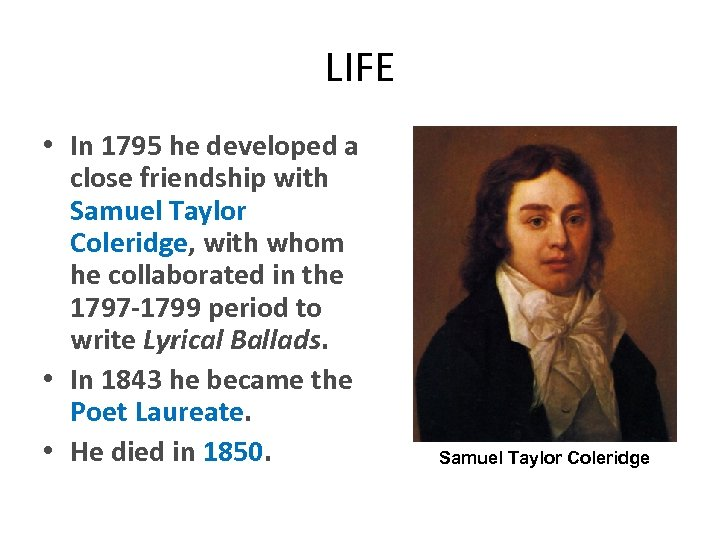 LIFE • In 1795 he developed a close friendship with Samuel Taylor Coleridge, with