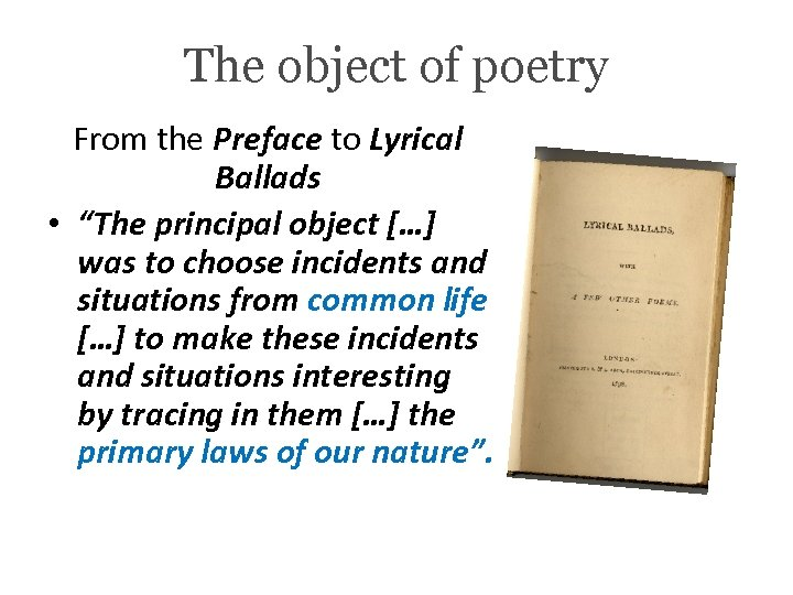"The object of poetry From the Preface to Lyrical Ballads • ""The principal object"