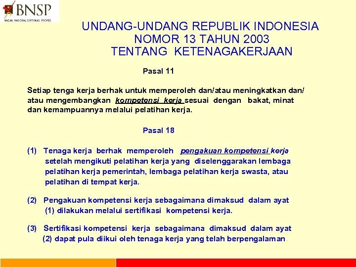 UNDANG-UNDANG REPUBLIK INDONESIA NOMOR 13 TAHUN 2003 TENTANG KETENAGAKERJAAN Pasal 11 Setiap tenga kerja