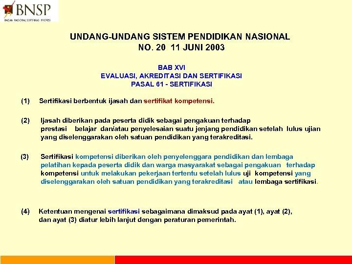 UNDANG-UNDANG SISTEM PENDIDIKAN NASIONAL NO. 20 11 JUNI 2003 BAB XVI EVALUASI, AKREDITASI DAN