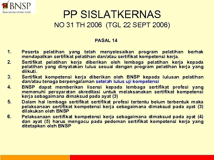PP SISLATKERNAS NO 31 TH 2006 (TGL 22 SEPT 2006) PASAL 14 1. 2.