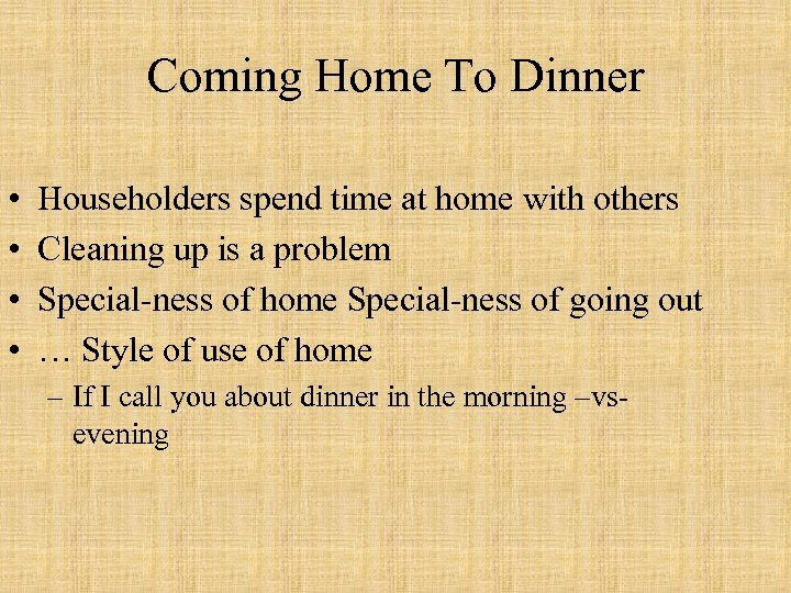 Coming Home To Dinner • • Householders spend time at home with others Cleaning