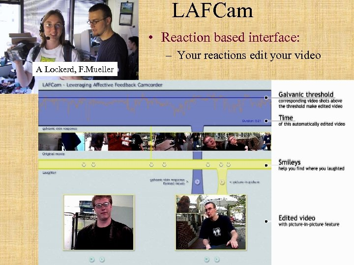 LAFCam • Reaction based interface: – Your reactions edit your video A Lockerd, F.