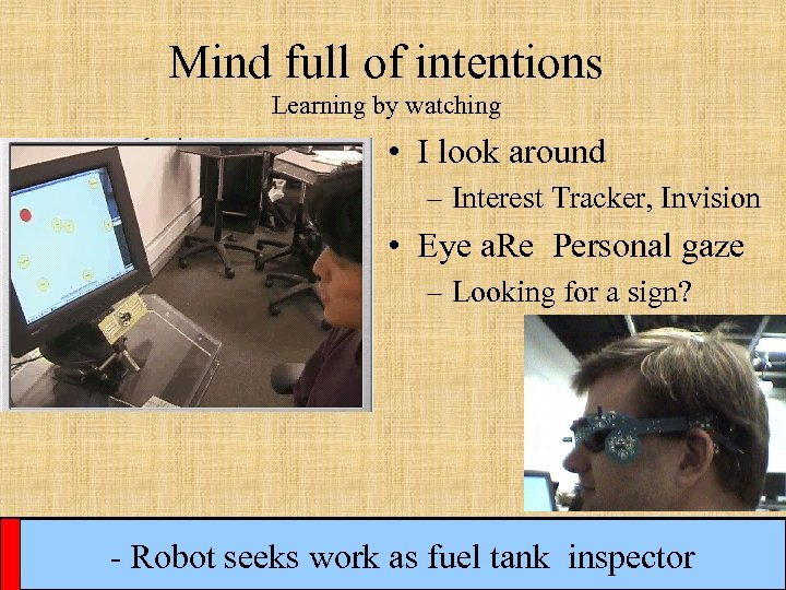 Mind full of intentions Learning by watching • I look around – Interest Tracker,