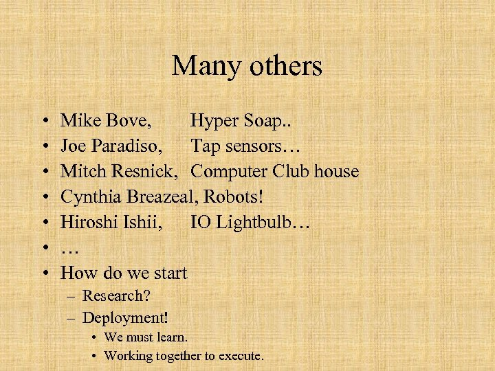 Many others • • Mike Bove, Hyper Soap. . Joe Paradiso, Tap sensors… Mitch