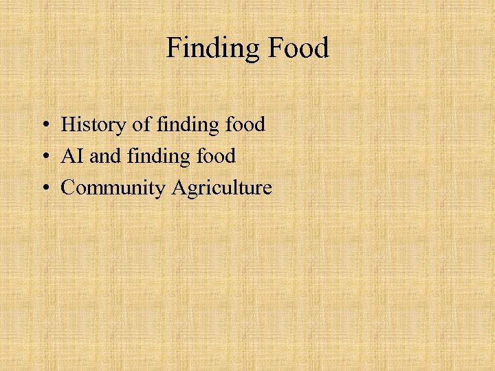 Finding Food • History of finding food • AI and finding food • Community