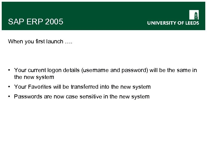 SAP ERP 2005 When you first launch …. • Your current logon details (username