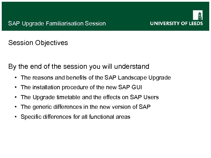 SAP Upgrade Familiarisation Session Objectives By the end of the session you will understand