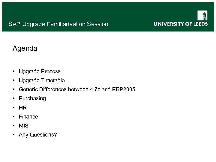 SAP Upgrade Familiarisation Session Agenda • Upgrade Process • Upgrade Timetable • Generic Differences