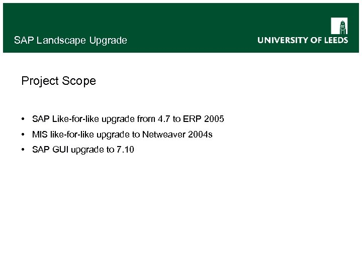 SAP Landscape Upgrade Project Scope • SAP Like-for-like upgrade from 4. 7 to ERP