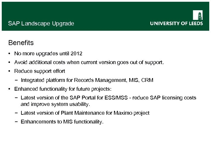 SAP Landscape Upgrade Benefits • No more upgrades until 2012 • Avoid additional costs
