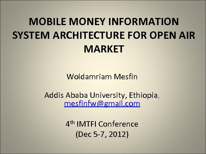 MOBILE MONEY INFORMATION SYSTEM ARCHITECTURE FOR OPEN AIR MARKET Woldamriam Mesfin Addis Ababa University,