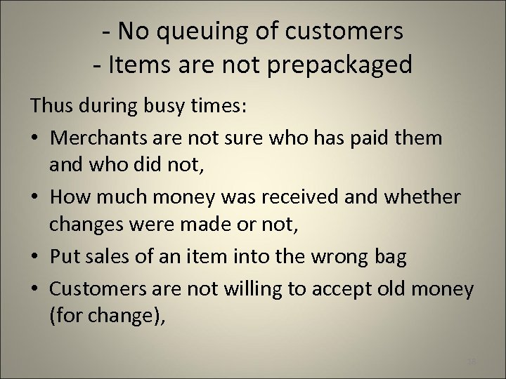 - No queuing of customers - Items are not prepackaged Thus during busy times:
