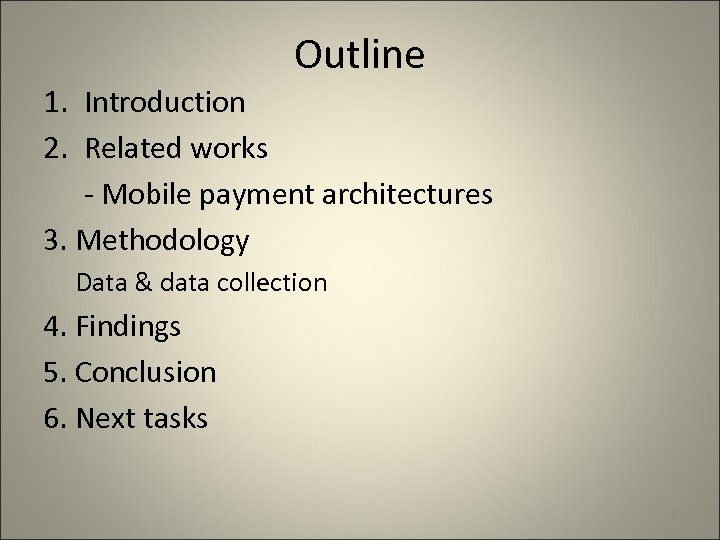 Outline 1. Introduction 2. Related works - Mobile payment architectures 3. Methodology Data &