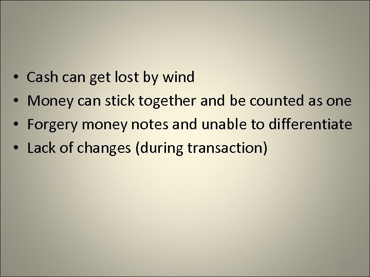 • • Cash can get lost by wind Money can stick together and