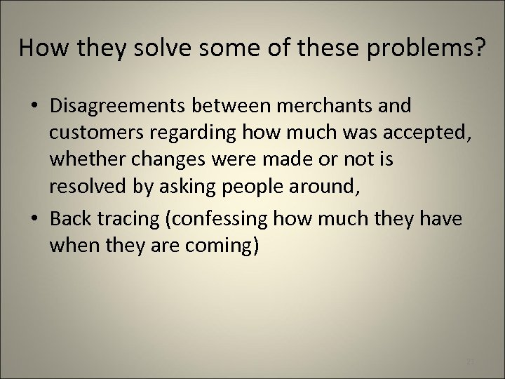 How they solve some of these problems? • Disagreements between merchants and customers regarding