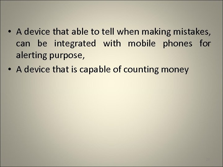 • A device that able to tell when making mistakes, can be integrated