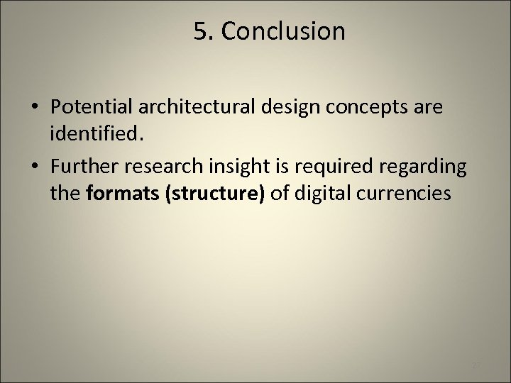 5. Conclusion • Potential architectural design concepts are identified. • Further research insight is
