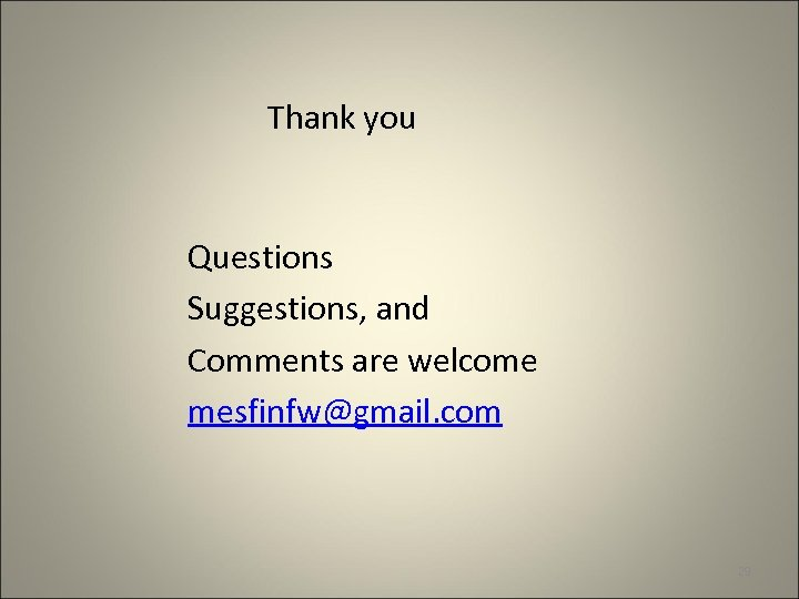 Thank you Questions Suggestions, and Comments are welcome mesfinfw@gmail. com 29