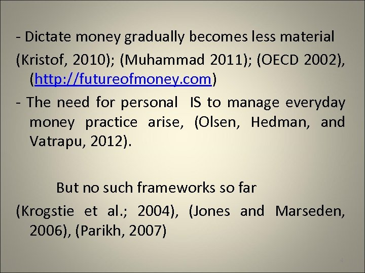 - Dictate money gradually becomes less material (Kristof, 2010); (Muhammad 2011); (OECD 2002), (http: