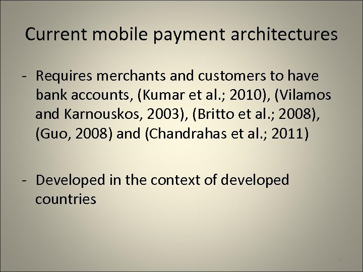 Current mobile payment architectures - Requires merchants and customers to have bank accounts, (Kumar