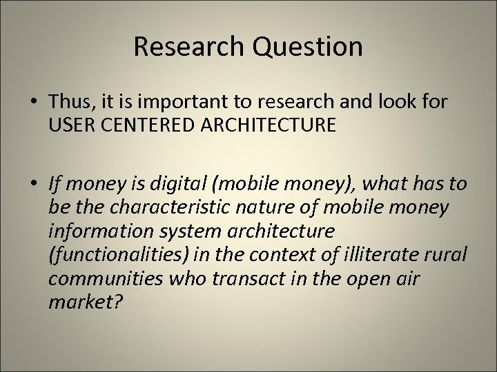 Research Question • Thus, it is important to research and look for USER CENTERED