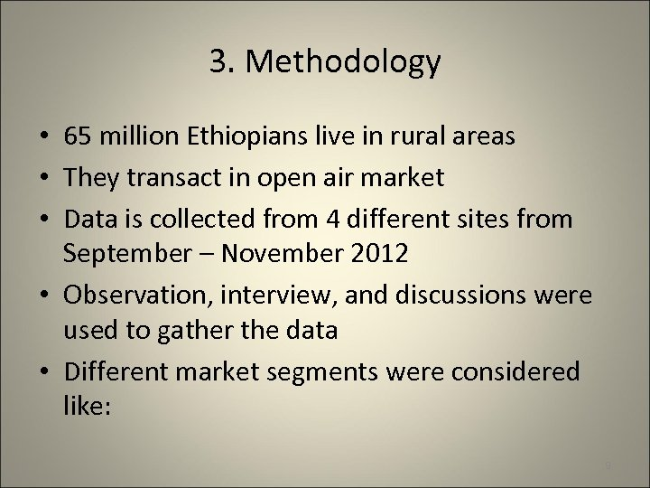3. Methodology • 65 million Ethiopians live in rural areas • They transact in