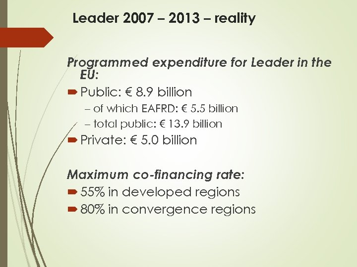 Leader 2007 – 2013 – reality Programmed expenditure for Leader in the EU: Public: