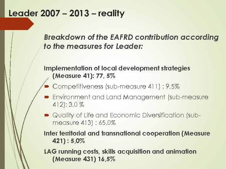 Leader 2007 – 2013 – reality Breakdown of the EAFRD contribution according to the